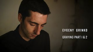 Evgeny Grinko - Graying Part 1 & 2