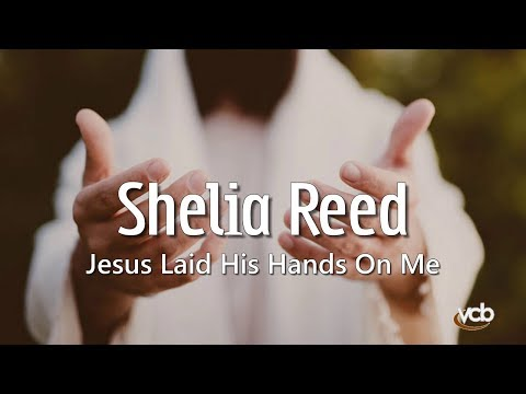 Shelia Reed - Jesus Laid His Hands On Me