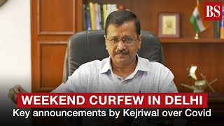 Weekend curfew in Delhi: Key announcements by Kejriwal over Covid