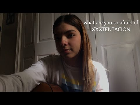 What Are You So Afraid Of - XXXTentacion (cover)