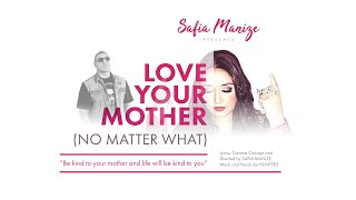 SAFIA MANIZE 'S -  Love Your Mother ( No Matter What ) ft. HUNTERZ