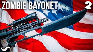 The ULTIMATE Zombie Bayonet: Part 2