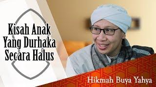 Kisah Anak Yang Durhaka Secara Halus - Hikmah Buya Yahya
