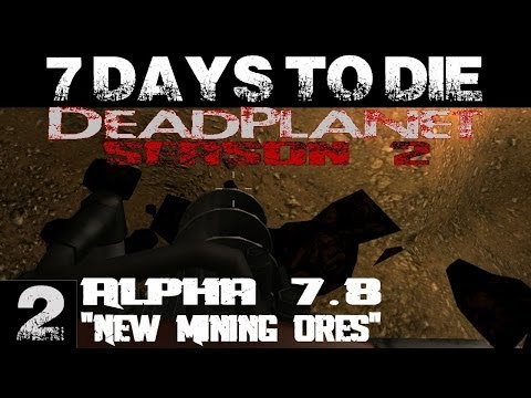 7 Days To Die: Alpha 7.8 || DeadPlanet Server S2 (1080p YT-MA) EP 2: New Mining Ores