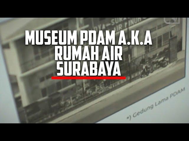 Mengenal Museum PDAM atau Rumah Air Surabaya