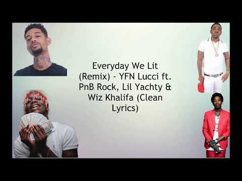 Everyday We Lit Remix (Clean Lyrics) - YFN Lucci ft.  PnB Rock, Lil Yachty & Wiz Khalifa