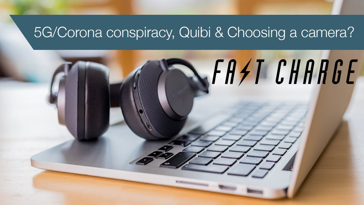5G coronavirus conspiracy, Quibi & how to choose a camera | Fast Charge Episode 10