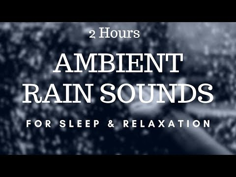 Rain Sounds for Sleep Stress Relief Relaxation Study Settle Baby to Sleep 2 Hours