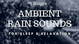 Rain Sounds for Sleep, Stress Relief, Relaxation, Study, Settle Baby to Sleep 2 Hours