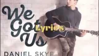 We Got Us Daniel Skye Lyrics