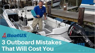 3 Outboard Mistakes That Will Cost You | BoatUS