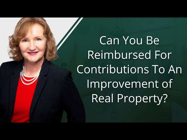 Can You Be Reimbursed For Contributions To An Improvement of Real Property?