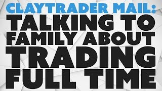 ClayTrader Mail: Talking to Family About Trading Full Time.