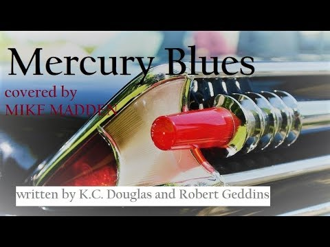 MIKE MADDEN covering Mercury Blues written by K.C. Douglas and Robert Geddins
