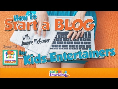 How To Start a Blog For Kids Entertainers