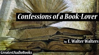 CONFESSIONS OF A BOOK LOVER by E. Walter Walters - FULL AudioBook | GreatestAudioBooks