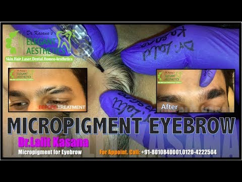 MICROPIGMENTATION and MICROBLADING IN INDIA BY DR LALIT KASANA  (+91-8010840001)