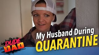 My husband in quarantine | Dude Dad
