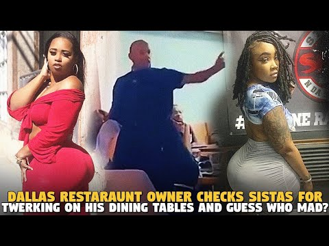 Dallas Restaraunt Owner Checks Sistas For Twerking On His Dining Tables and Guess WHO MAD?