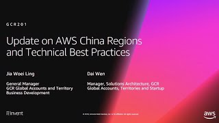 AWS re:Invent 2018: Update on AWS China Regions and Technical Best Practices (GCR201)