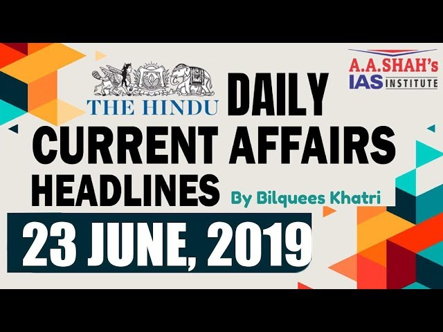 IAS Daily Current Affairs   The Hindu Analysis by Mrs Bilquees Khatri (23 June 2019)