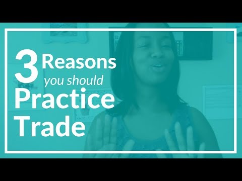 3 Reasons You Should Practice Trade First