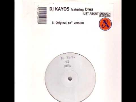 DJ Kayos feat. Drea - Just About Enough (Passion) [original 12