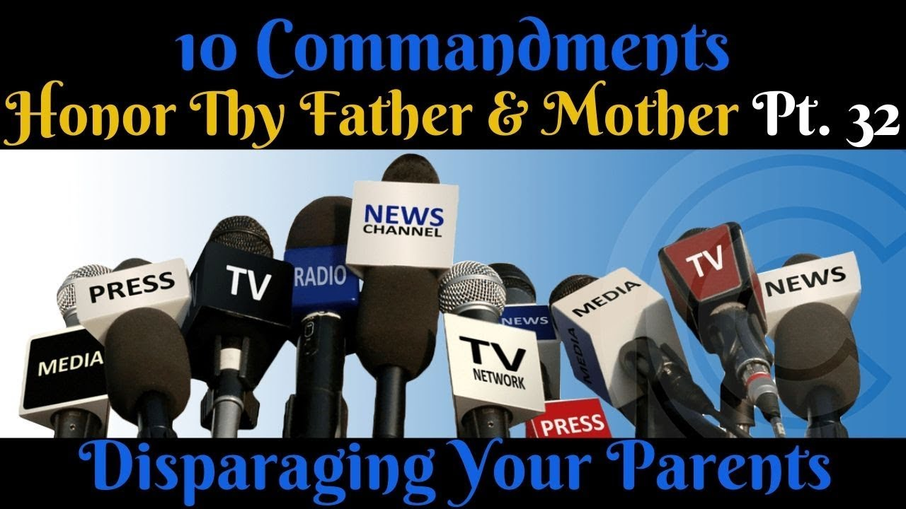 TEN COMMANDMENTS: HONOUR THY FATHER AND THY MOTHER PT. 32 (DISPARAGING YOUR PARENTS)