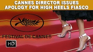 Cannes Director Issues Apology For High Heels Fiasco
