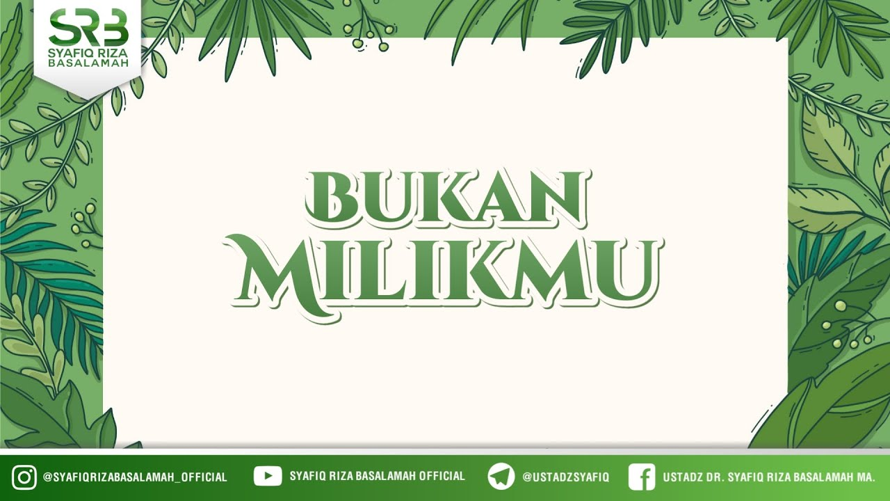 Download Bukan Milikmu - Ustadz Dr Syafiq Riza Basalamah, M.A