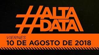 #AltaData | Lo que nadie más te cuenta, en un toque - Emisión del 10/08/18