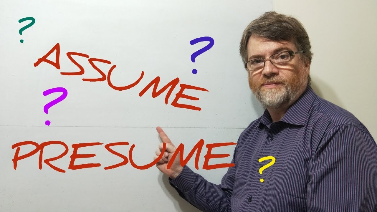 Tutor Nick P Lesson 12 Assume Vs Presume Presume Vs Assume Assume Vs Presume