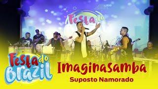 Imaginasamba - Suposto Namorado (Ao Vivo na Festa do Brazil) FM O Dia
