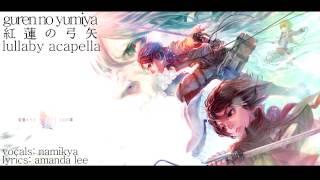 【namikya】「Guren No Yumiya 紅蓮の弓矢」-lullaby Acapella- Ver. English