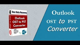 Outlook OST to PST Recovery with Dux Microsoft OST to PST Converter software