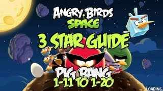 Angry Birds Space: Pig Bang 3 Star Guide levels 1-11 to 1-20