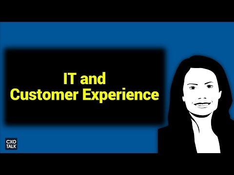 Digital Transformation: Information Technology and Customer Experience (CXOTalk #251)