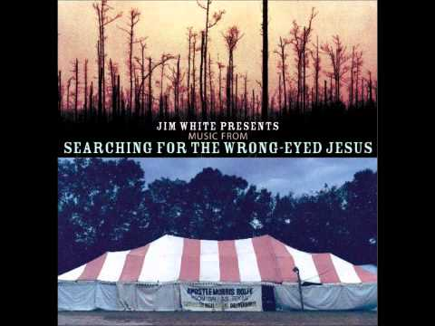 Jim White - Still Waters (Searching for the Wrong-Eyed Jesus)