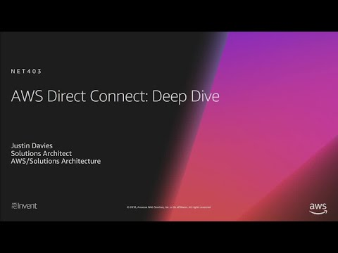 AWS re:Invent 2018: AWS Direct Connect: Deep Dive (NET403)