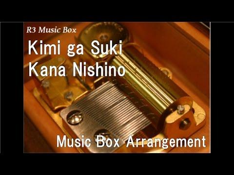 Kimi ga Suki/Kana Nishino [Music Box]