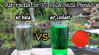 EKSPERIMEN Perbandingan Reaksi Air Coolant Radiator vs Air Biasa melawan Bola Besi Panas..