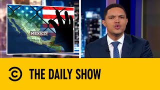Donald Trump Threatens Trade War With Mexico | The Daily Show with Trevor Noah