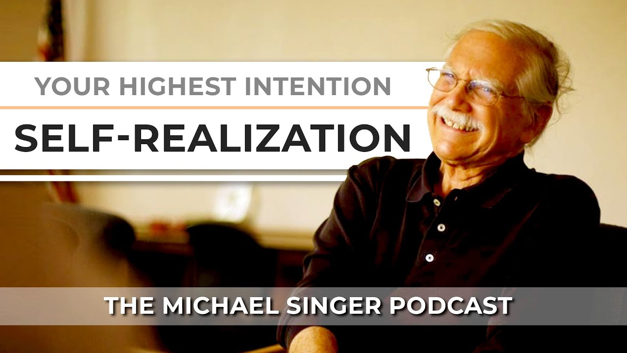 The Michael Singer Podcast: Your Highest Intention: Self-Realization