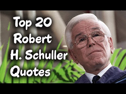 Top 20 Robert H. Schuller Quotes - The American Christian televangelist