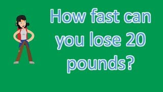 How fast can you lose 20 pounds ? |Frequently ask Questions on Health