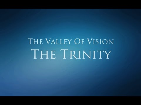 The Valley of Vision - The Trinity (Father, Son, & Holy Spirit)