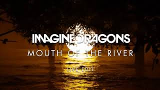Imagine Dragons - Mouth Of The River (Live Edit)