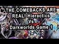 THE COMEBACKS ARE REAL! Hieractics Vs Darkworlds Game 1