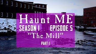"Haunt ME - S1:E4 ""The Chariot - Part 1"" (The Mill)"