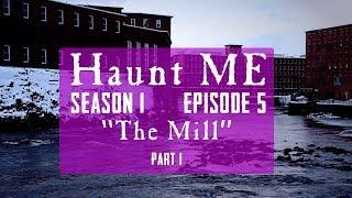The Mill - Haunt ME - S1:E4 (Part 1)